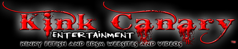 Kinkcanary Entertainment Kinky Fetish and BDSM Websites and videos